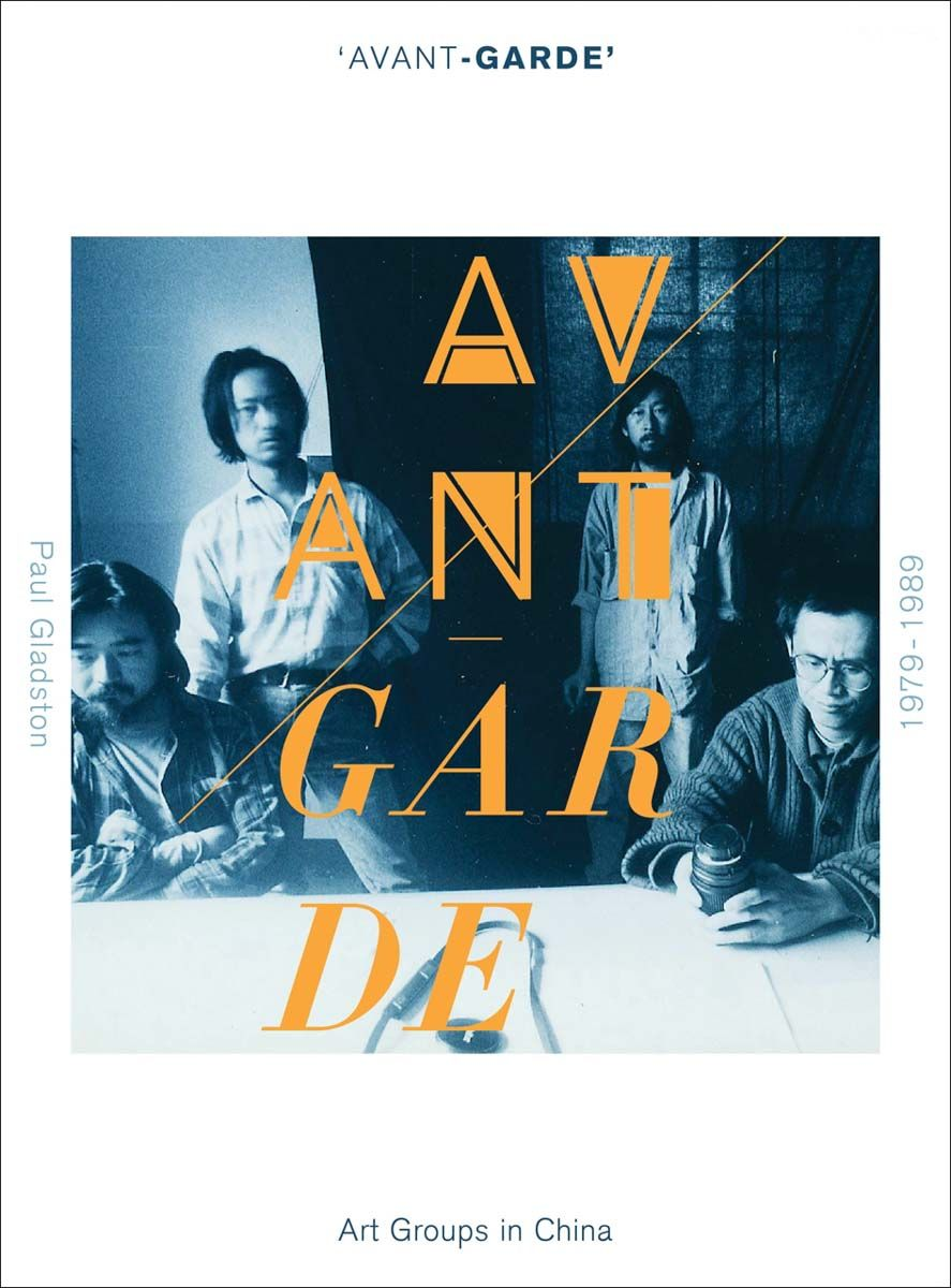 'Avant-Garde' Art Groups in China, 1979-1989 by Paul Gladston